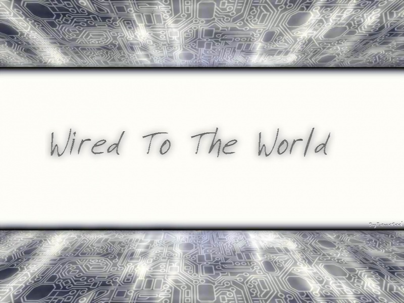 WiredToTheWorld