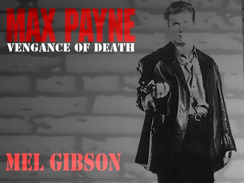 Max Payne the Movie (Mel Gibson)