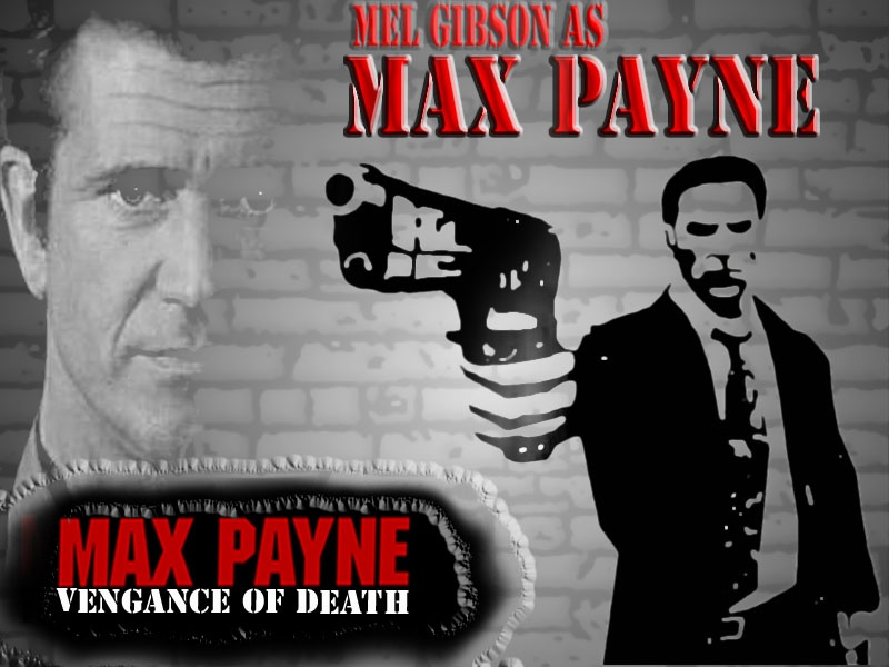 Max Payne the Movie (Mel Gibson as Max Payne)