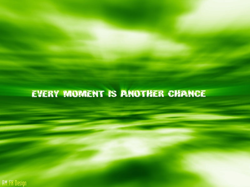 Every Moment Is Another Chance